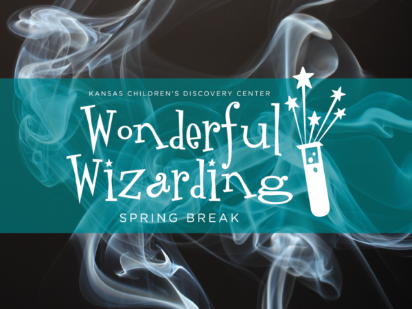Magical Bubbles: Wonderful Wizarding Spring Break @ Kansas Children's Discovery Center