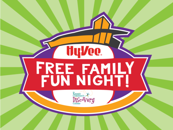 Hy-Vee Free Family Fun Night @ Kansas Children's Discovery Center