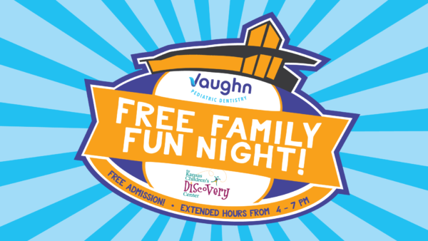 Vaughn Pediatric Dentistry Free Family Fun Night @ Kansas Children's Discovery Center