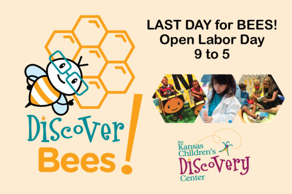 Last Day for Bees! Open Labor Day! @ The Kansas Children's Discovery Center